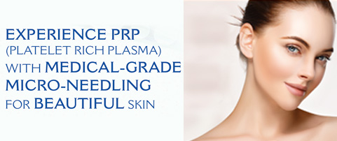 Experience PRP Platelet Rich Plasma with Medical Grade Micro Needling for beautiful Skin